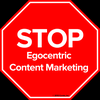 STOP Egocentric Content Marketing