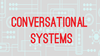 Conversational Systems Will Enable Businesses of the Future to Be 'Invisibly Present' Through Time and Space | Let's Talk Payments