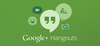 Google Launches Revamped 'Hangouts' Applications Targeting Corporate Usage | Science and Technology