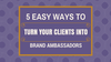 5 Easy Ways to Turn Your Clients Into Brand Ambassadors