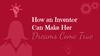 How an Inventor Can Make Her Dreams Come True