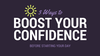 3 Ways To Boost Your Confidence Before Starting Your Day