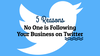 5 Reasons No One is Following Your Business on Twitter