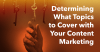 Determining What Topics to Cover with Your Content Marketing