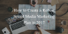 How to Create a Robust Social Media Marketing Plan in 2017