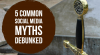 5 Common Social Media Myths Debunked