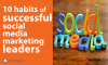 10 Habits Highly Successful Social Media Marketing Leaders
