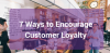 7 Ways to Encourage Customer Loyalty with Social Media